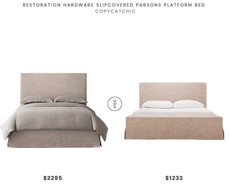 Restoration Hardware Slipcovered Parsons Platform Bed $2295 vs B2C Slipcover Bed $1232 slipcovered parsons bed look for less copycatchic luxe living for less budget home decor and design daily finds