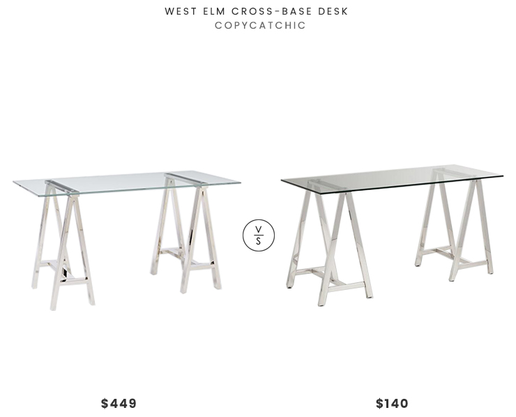 West Elm Cross-Base Desk $449 vs World Market Colton Desk $140 chrome glass sawhorse desk look for less copycatchic luxe living for less budget home decor and design daily finds and room redos